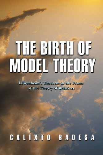 The Birth of Model Theory – Löwenheim's Theorem in the Frame of the Theory of Relatives: ...
