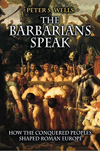 9780691058719: The Barbarians Speak: How the Conquered Peoples Shaped Roman Europe