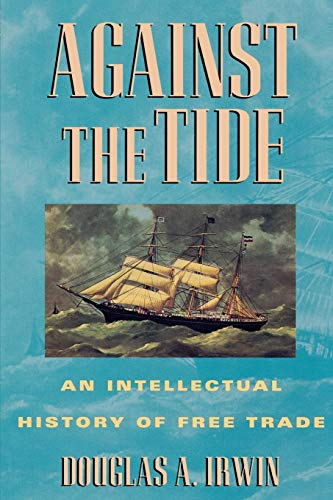 9780691058962: Against the Tide: An Intellectual History of Free Trade