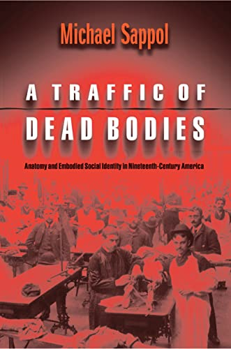 9780691059259: A Traffic of Dead Bodies: Anatomy and Embodied Social Identity in Nineteenth-Century America