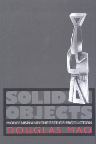 Solid Objects: Modernism and the Test of Production: Mao, Douglas