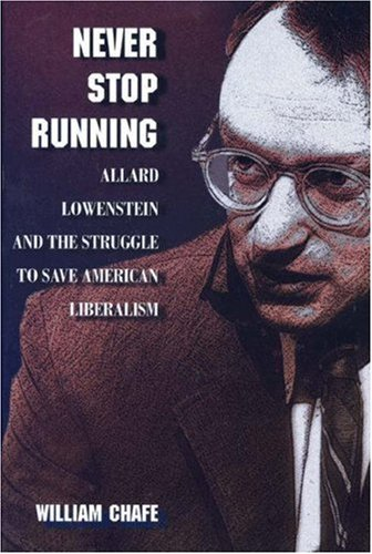9780691059730: Never Stop Running: Allard Lowenstein and the Struggle to Save American Liberalism (Princeton paperbacks)