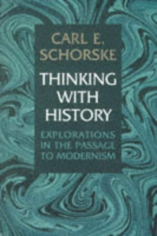 9780691059778: Thinking with History: Explorations in the Passage to Modernism