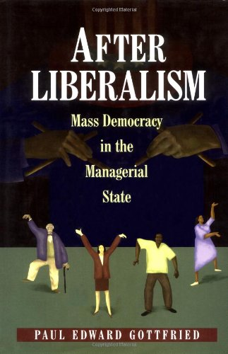 9780691059839: After Liberalism: Mass Democracy in the Managerial State.