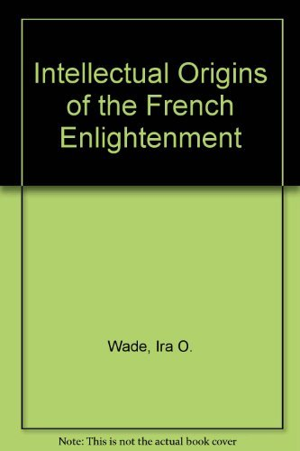 Intellectual Origins of the French Enlightenment (Princeton Legacy Library): Wade, Ira O.