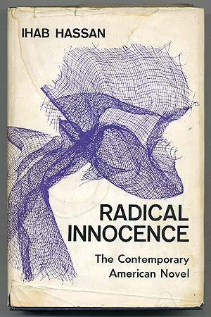 Radical innocence, studies in the contemporary American: Hassan, Ihab Habib