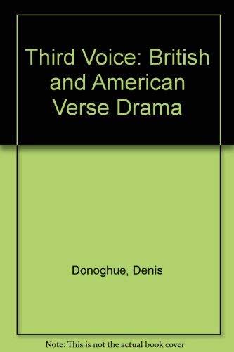 The Third Voice: Modern British and American Verse Drama: Denis Donoghue