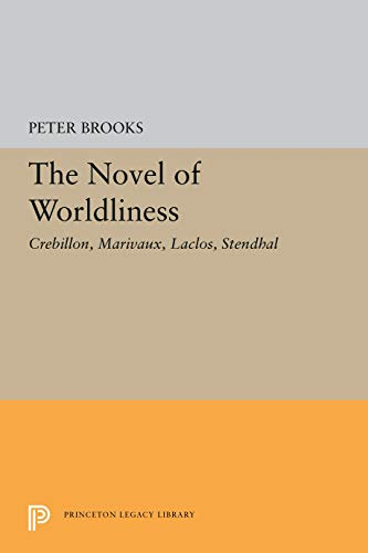 9780691061542: The Novels of Worldliness: Crebillon, Marivaux, Laclos, Stendhal (Princeton Legacy Library)