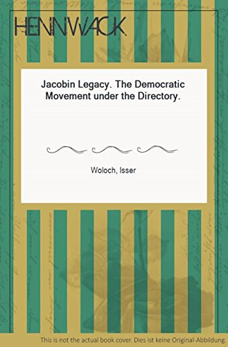 Jacobin Legacy: The Democratic Movement under the Directory (Princeton Legacy Library): Woloch, ...