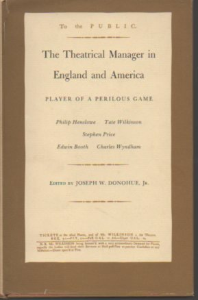 The Theatrical Manager in England and America: Player of a Perilous Game: Donohue, Joseph W. Jr., ...