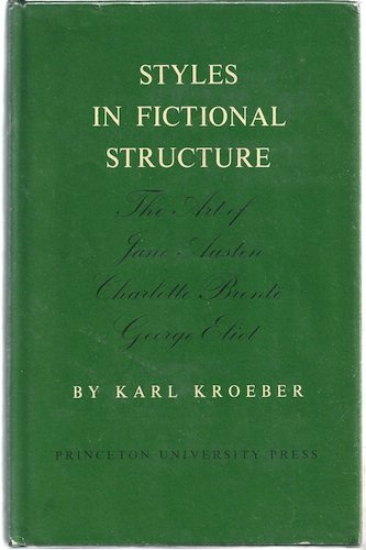 Styles in Fictional Structure: Studies in the Art of Jane Austen, Charlotte Bronte, George Eliot (...