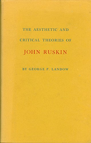 The Aesthetic and Critical Theories of John Ruskin.: LANDOW, George P.: