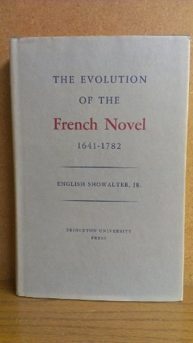 The Evolution of the French Novel, 1641-1782 (Princeton Legacy Library): Showalter, Elaine
