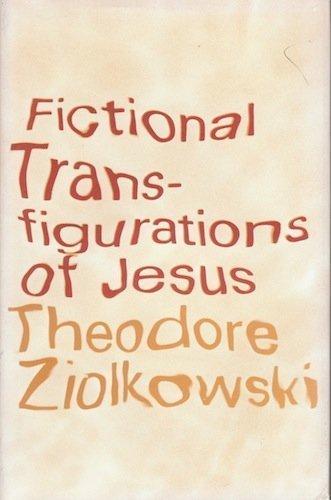 Fictional Transfigurations of Jesus: Ziolkowski, Theodore
