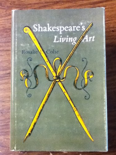 Shakespeare's Living Art: Colie, Rosalie Littell
