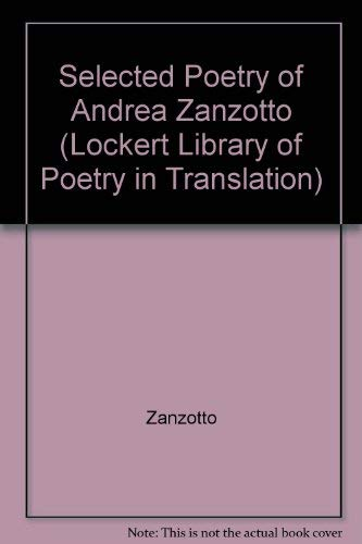 Selected Poetry of Andrea Zanzotto: (Lockert Library of Poetry in Translation) Zanzotto, Andrea; ...