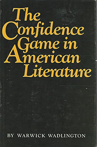 The Confidence Game in American Literature (Princeton Legacy Library): Wadlington, Warwick