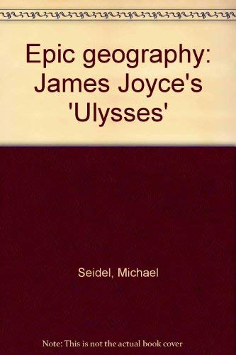 "9780691063034: Epic Geography: James Joyce's ""Ulysses"""