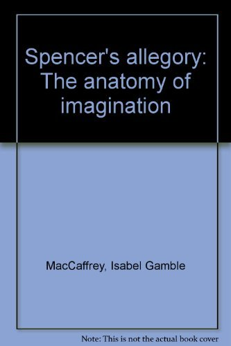 Spenser's Allegory: The Anatomy of Imagination: Isabel MacCaffrey