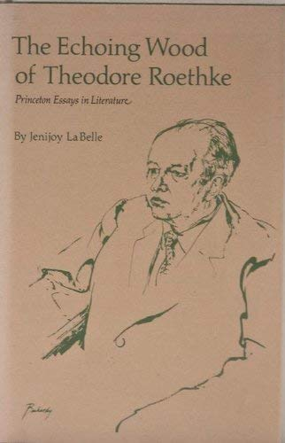 9780691063126: The Echoing Wood of Theodore Roethke (Princeton Essays in Literature)