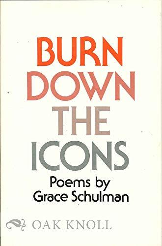 Burn Down the Icons: Poems by Grace Schulman.: SCHULMAN, GRACE