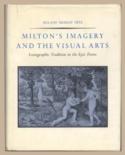 Milton's Imagery and the Visual Arts: Iconographic: Roland Mushat Frye