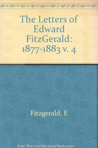 The Letters of Edward Fitzgerald, Volume 4: Edward Fitzgerald