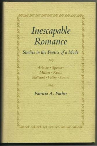 Inescapable Romance: Studies in the Poetics of a Mode.: PARKER, Patricia A.