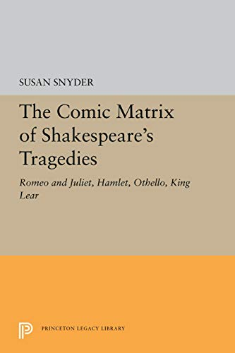 The Comic Matrix of Shakespeare's Tragedies : Susan Snyder