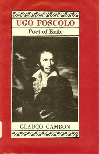 Ugo Foscolo, Poet of Exile: Glauco Cambon