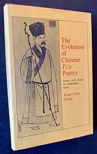 9780691064253: The Evolution of Chinese Tz'u Poetry: From Late T'ang to Northern Sung