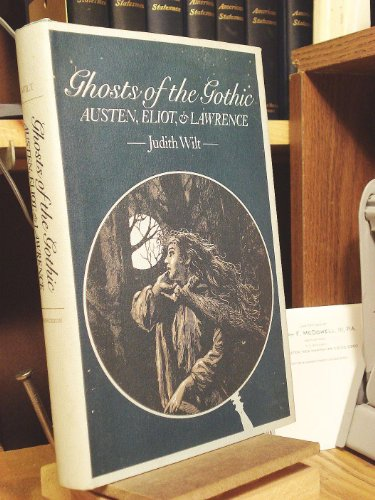 9780691064390: Ghosts of the Gothic: Austen, Eliot and Lawrence (Princeton Legacy Library)