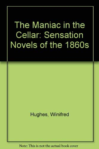 The Maniac In The Cellar. Sensational Novels Of The 1860's