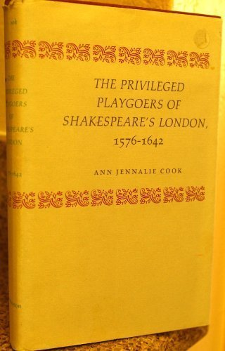 The Privileged Playgoers of Shakespeare's London, 1576-1642: Cook, Ann Jennalie