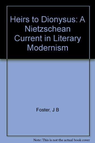 Heirs to Dionysus: A Nietzschean Current in Literary Modernism.: FOSTER, Jr., John Burt.