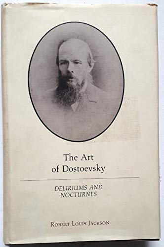 The Art of Dostoevsky: Deliriums and Nocturnes: Robert Louis Jackson