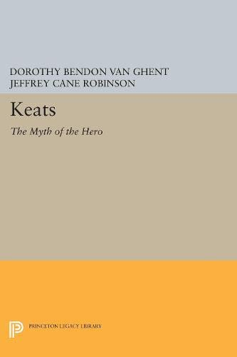 Keats: The Myth of the Hero (Princeton Legacy Library): Van Ghent, Dorothy Bendon