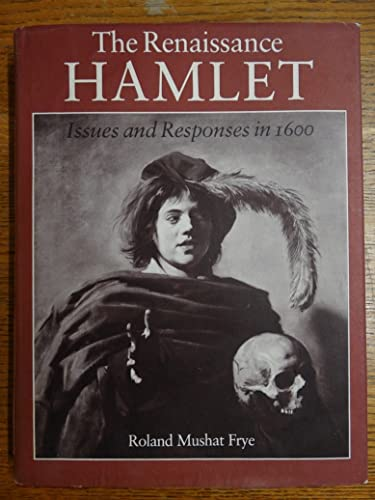 The Renaissance Hamlet: Issues and Responses in 1600: Frye, Roland Mushat