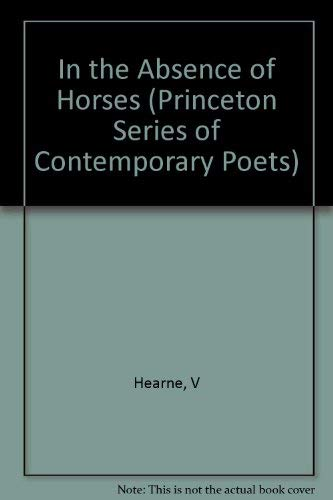 In the Absence of Horses (Princeton Series of Contemporary Poets): Hearne, Vicki