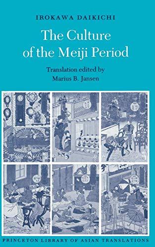 The Culture of the Meiji Period (Princeton Library of Asian Translations): Daikichi Irokawa