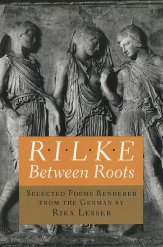 Rilke: Between Roots. Selected Poems Rendered from: Rilke, Rainer Maria