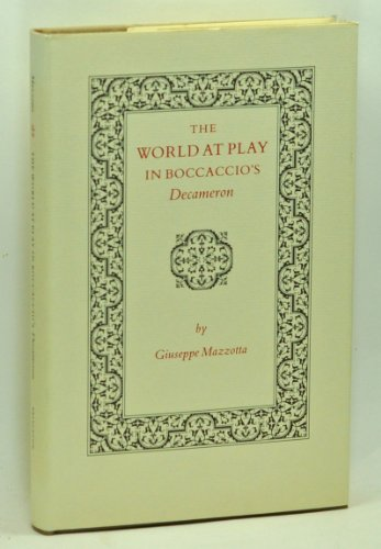"The World at Play in Boccaccio's ""Decameron"" (Princeton Legacy Library) (0691066779) by Mazzotta, Giuseppe"