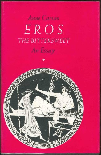 Eros: The Bittersweet; an Essay: Carson, Anne