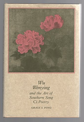 Wu Wenying and the Art of Southern Song Ci Poetry (Princeton Legacy Library): Fong, Grace S.