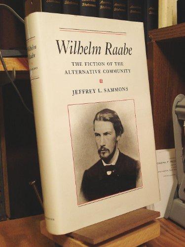 Wilhelm Raabe: The Fiction of the Alternative Community (0691067090) by Sammons, Jeffrey L.