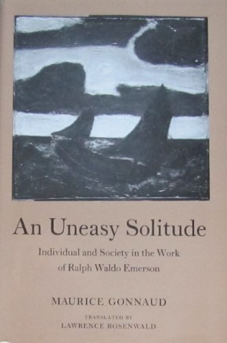 An Uneasy Solitude : Individual and Society in the Work of Ralph Waldo Emerson: Connaud, Maurice