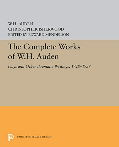 The Complete Works of W.H. Auden: Plays and Other Dramatic Writings, 1928-1938 (0691067406) by W. H. Auden; Christopher Isherwood