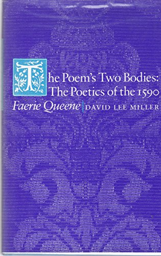 The Poem's Two Bodies: the Poetics of the 1590 Faerie Queen: Miller David Lee