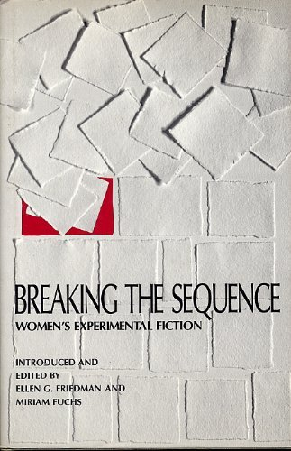 Breaking the Sequence: Women's Experimental Fiction: Friedman, Ellen G.