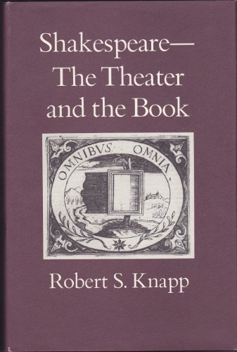 Shakespeare: The Theater and the Book (Princeton: Knapp, Robert S.